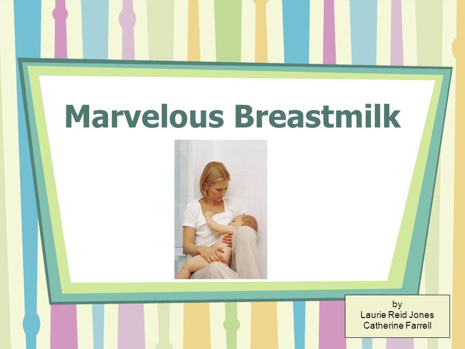 Marvelous Breastmilk by Laurie Reid Jones Catherine Farrell