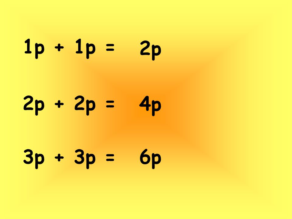 1p + 1p = 2p + 2p = 3p + 3p = 2p 4p 6p