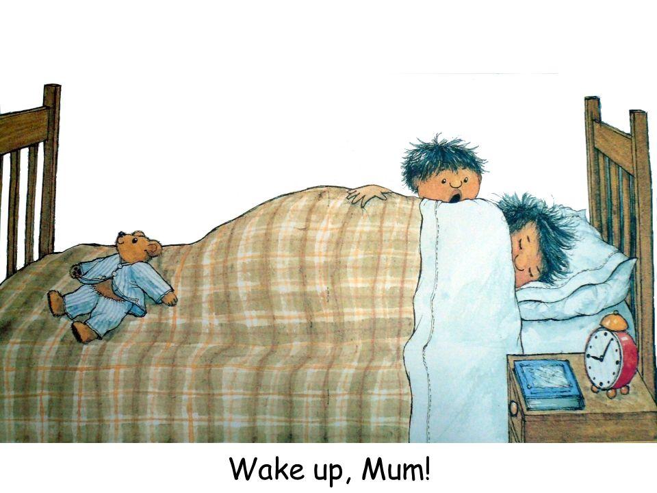 Wake up, Mum!