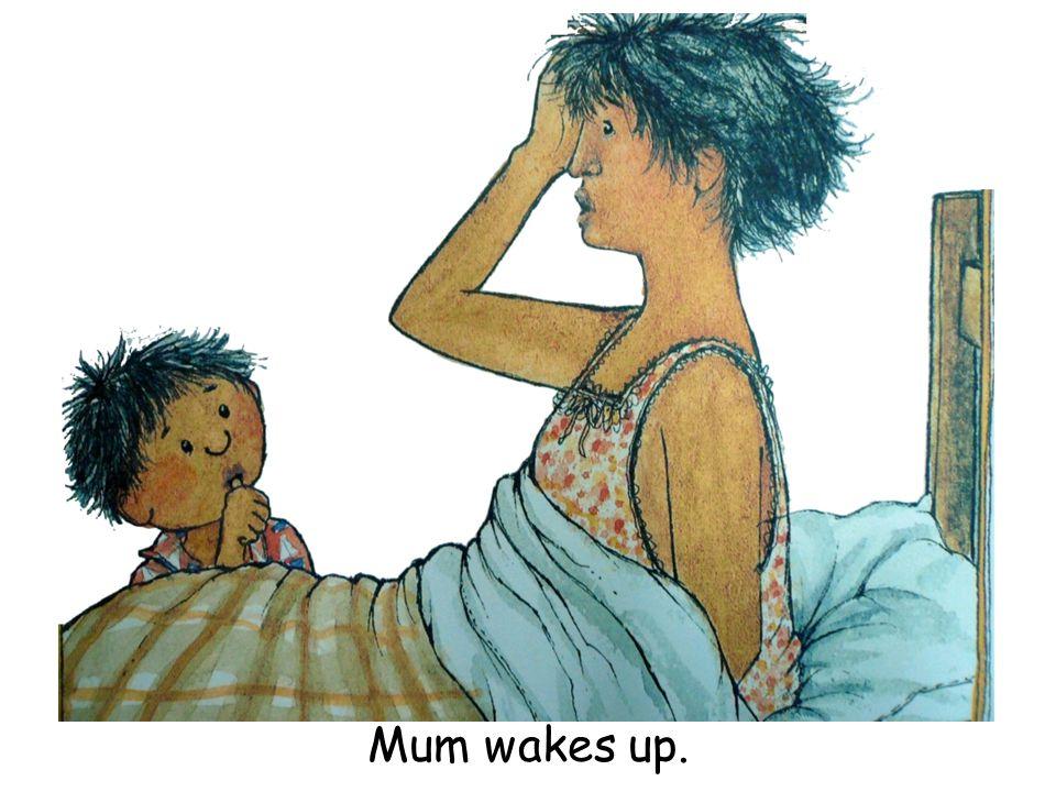 Mum wakes up.