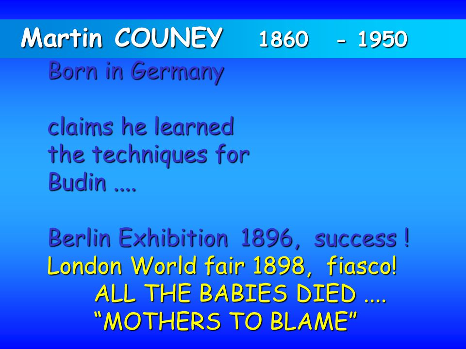 Martin COUNEY 1860 - 1950 Born in Germany claims he learned the techniques for Budin.... Berlin Exhibition 1896, success ! London World fair 1898, fia