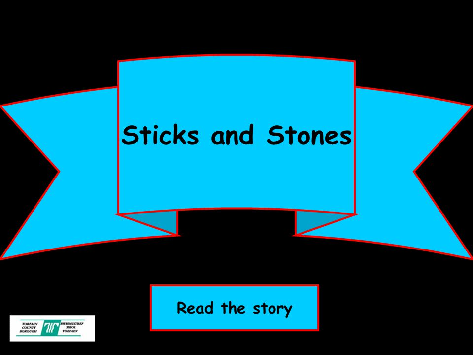 Sticks and Stones Read the story