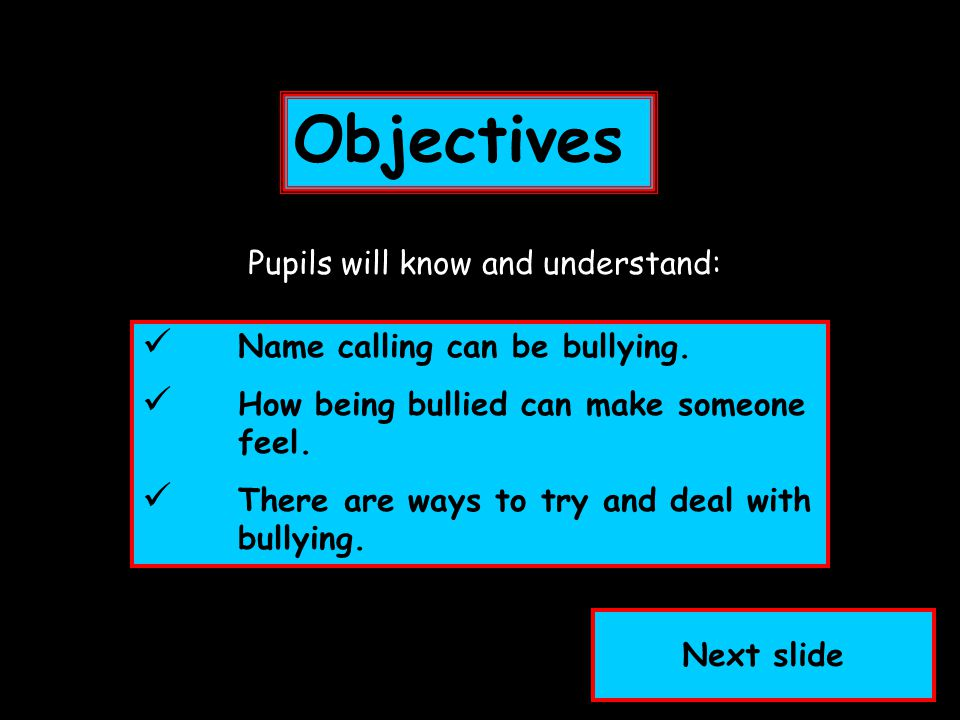 Objectives Pupils will know and understand: Name calling can be bullying.