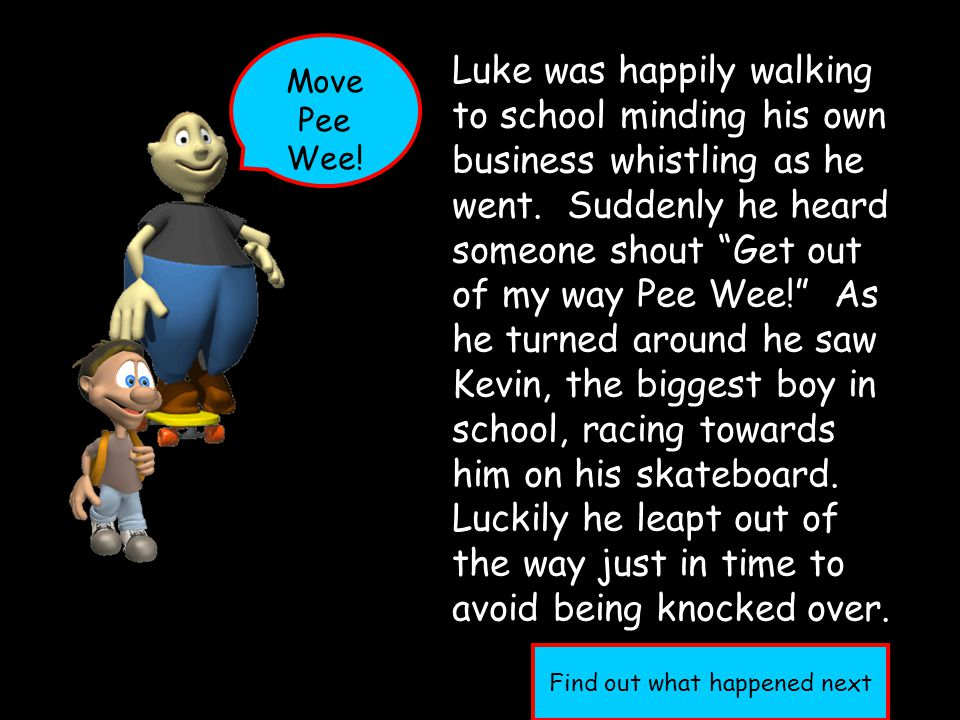 Luke was happily walking to school minding his own business whistling as he went.