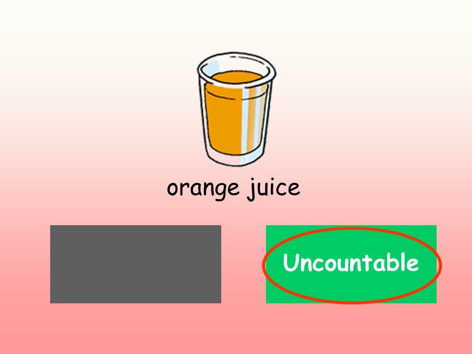 CountableUncountable orange juice Uncountable