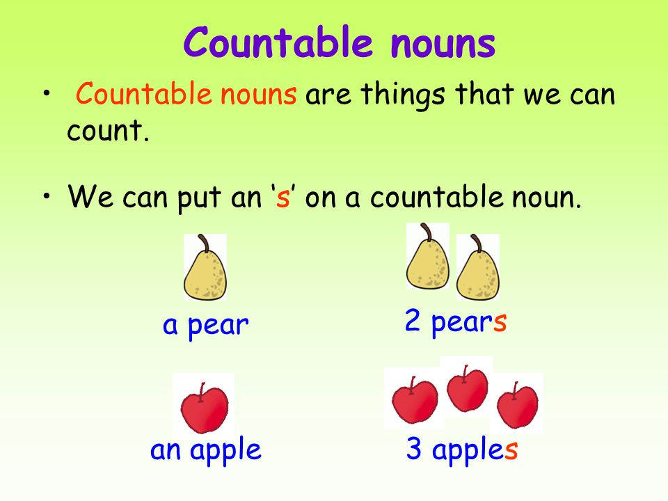Countable nouns Countable nouns are things that we can count.