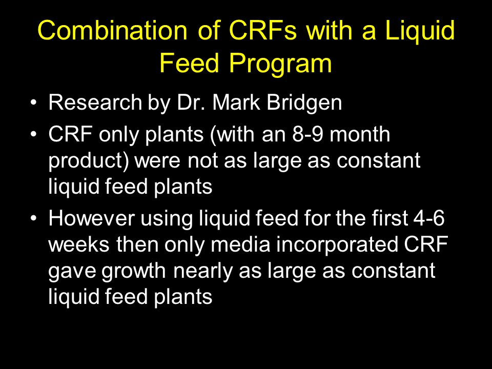 Combination of CRFs with a Liquid Feed Program Research by Dr. Mark Bridgen CRF only plants (with an 8-9 month product) were not as large as constant