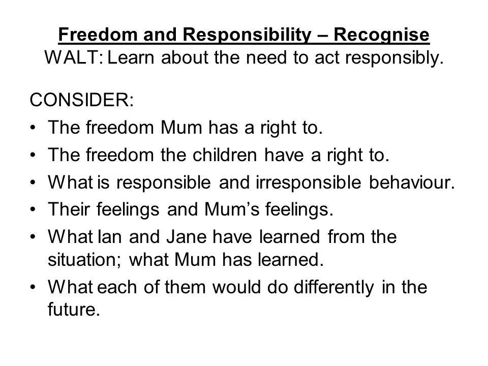 Freedom and Responsibility – Recognise WALT: Learn about the need to act responsibly.