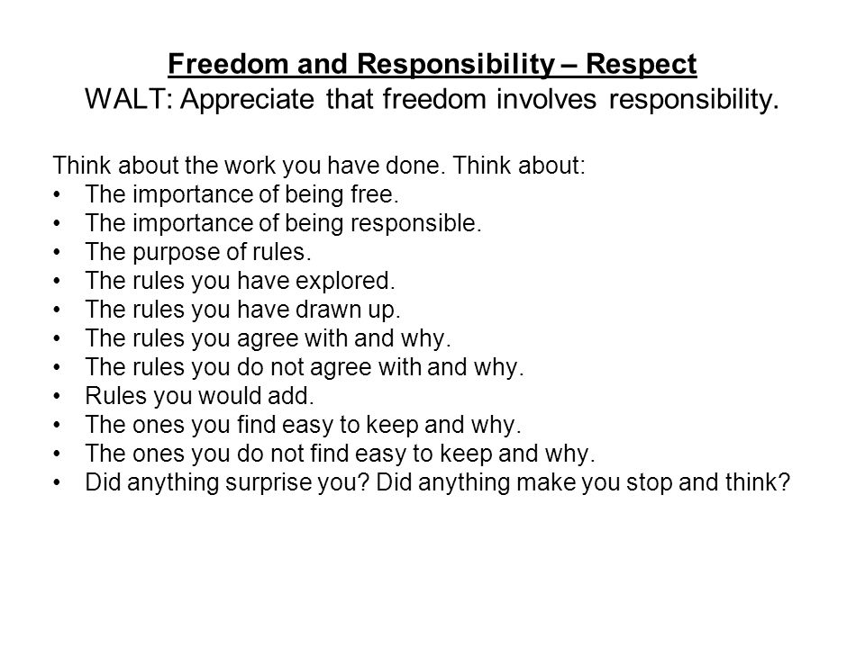 Freedom and Responsibility – Respect WALT: Appreciate that freedom involves responsibility.