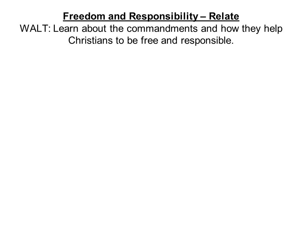 Freedom and Responsibility – Relate WALT: Learn about the commandments and how they help Christians to be free and responsible.