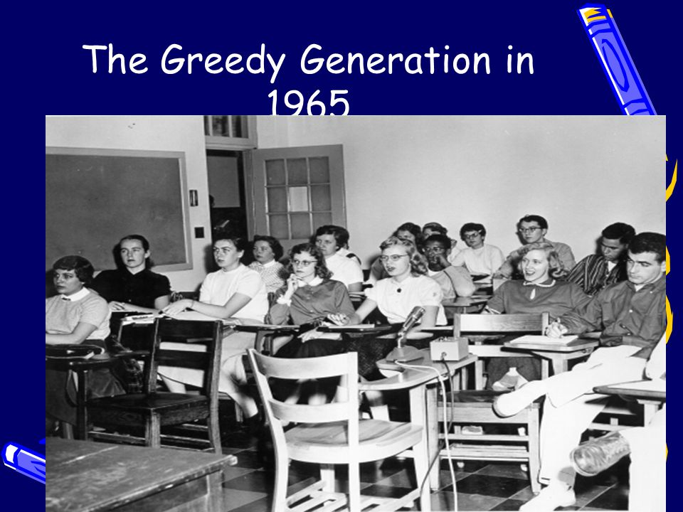 The Greedy Generation in 1965