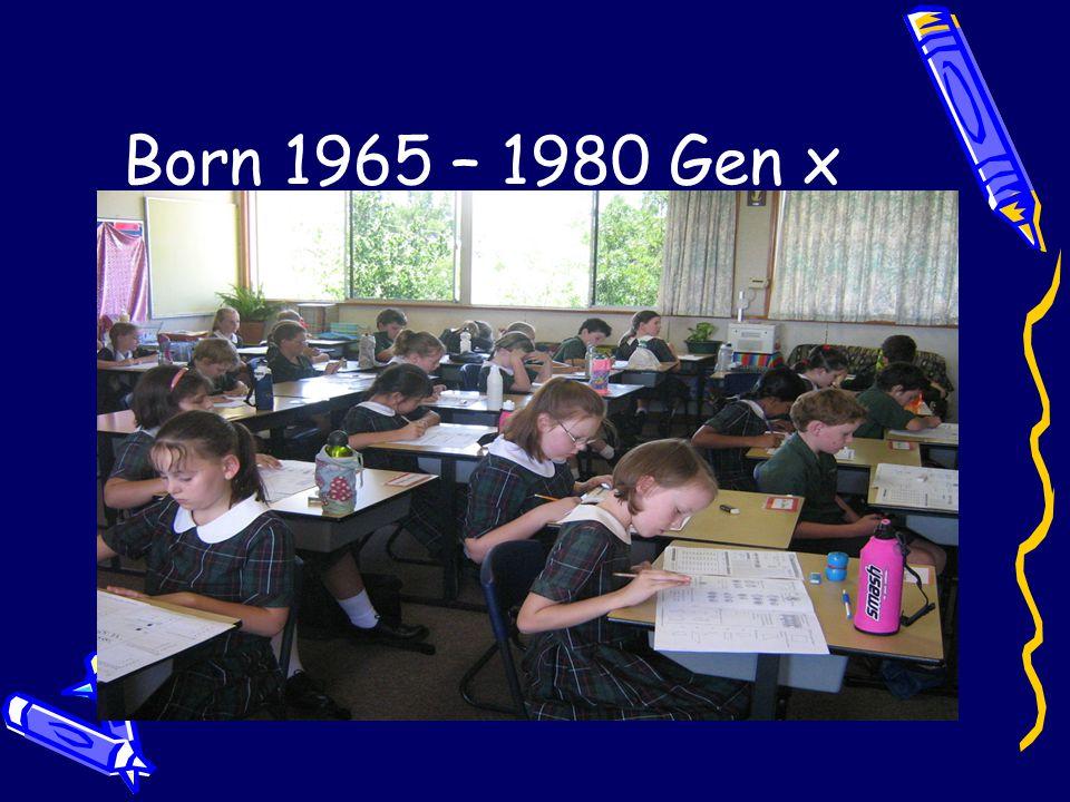 Born 1965 – 1980 Gen x