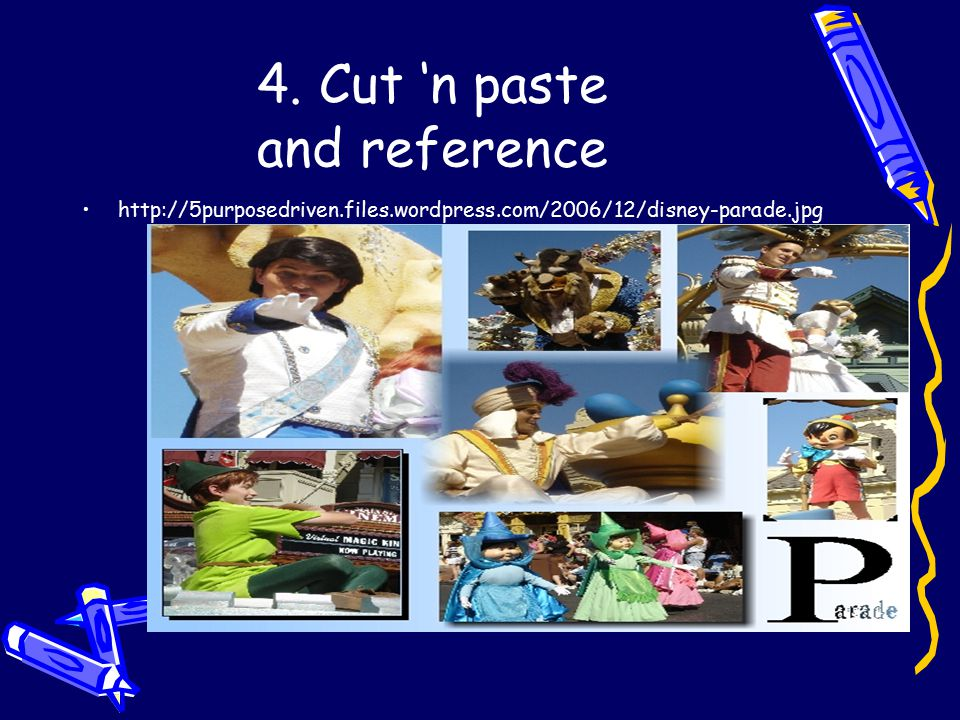 4. Cut 'n paste and reference http://5purposedriven.files.wordpress.com/2006/12/disney-parade.jpg