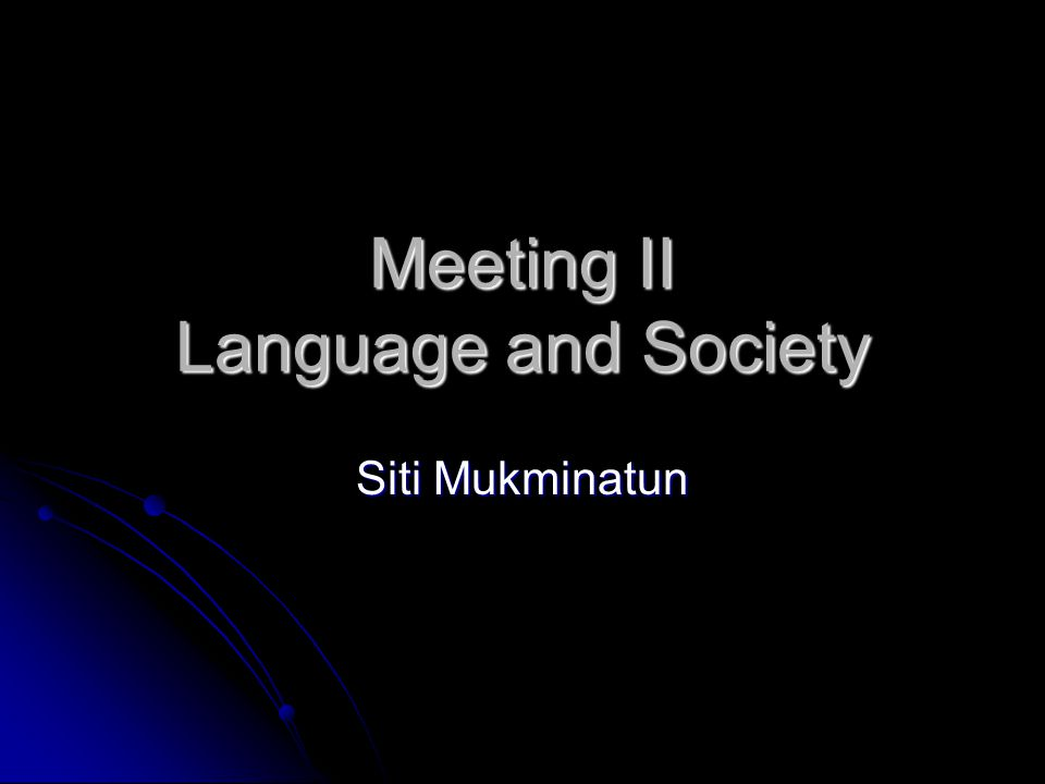 Meeting II Language and Society Siti Mukminatun