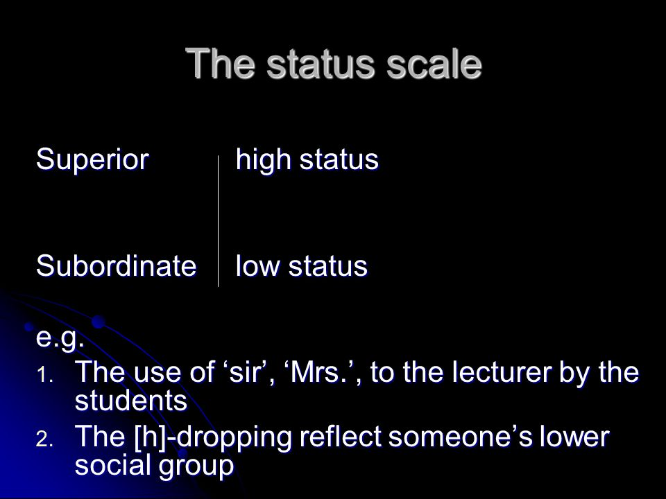 The status scale Superiorhigh status Subordinatelow status e.g.