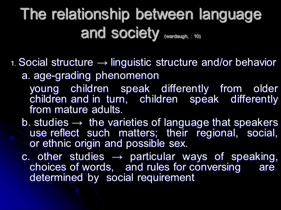 The relationship between language and society (wardaugh, : 10) 1.