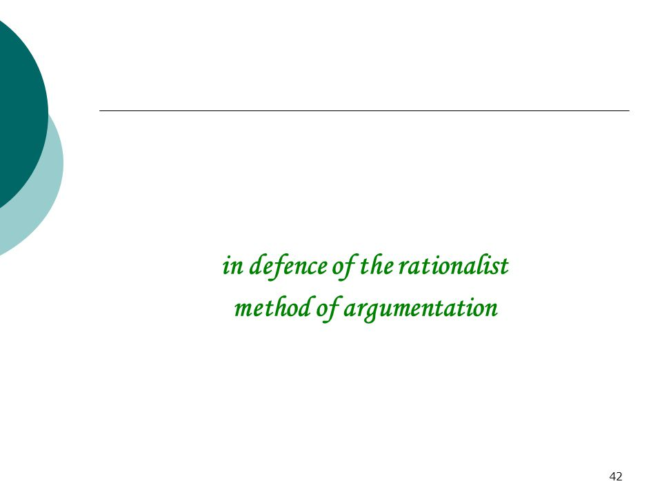 42 in defence of the rationalist method of argumentation