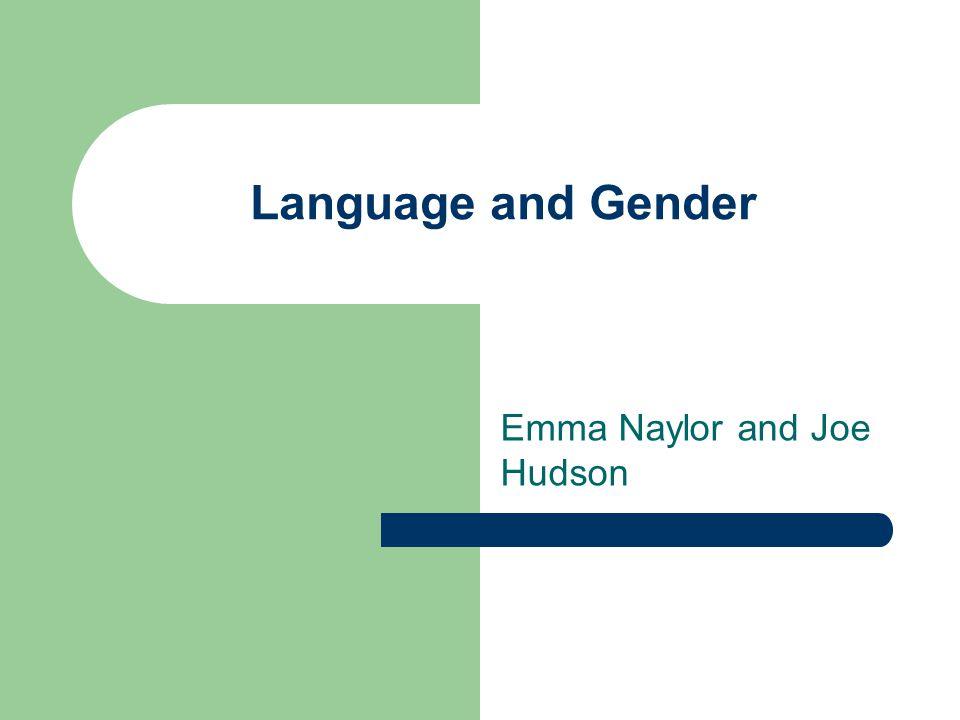 Language and Gender Emma Naylor and Joe Hudson