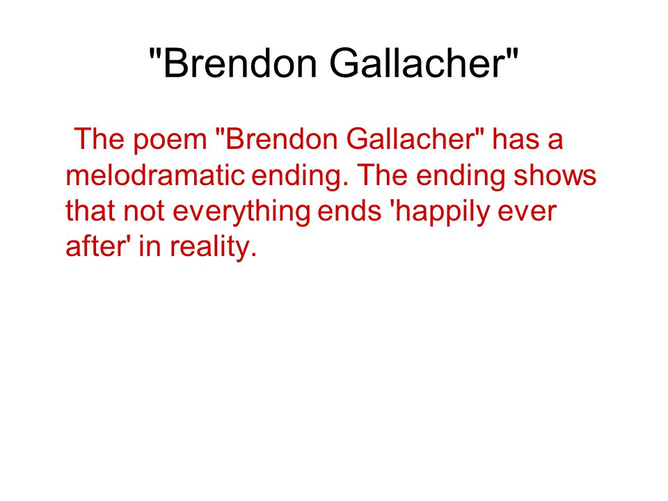 Brendon Gallacher The poem Brendon Gallacher has a melodramatic ending.