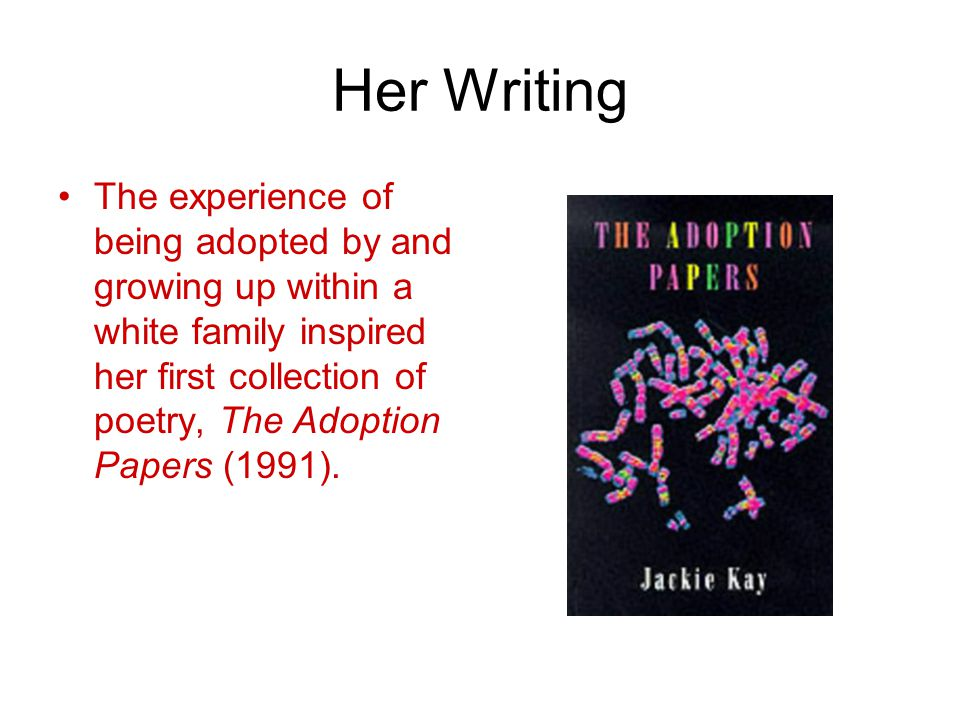 Her Writing The experience of being adopted by and growing up within a white family inspired her first collection of poetry, The Adoption Papers (1991).