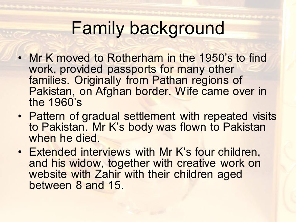 Family background Mr K moved to Rotherham in the 1950's to find work, provided passports for many other families.