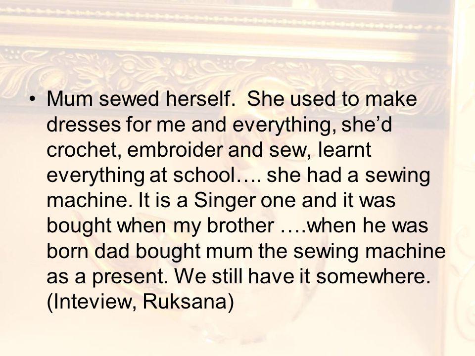Mum sewed herself.