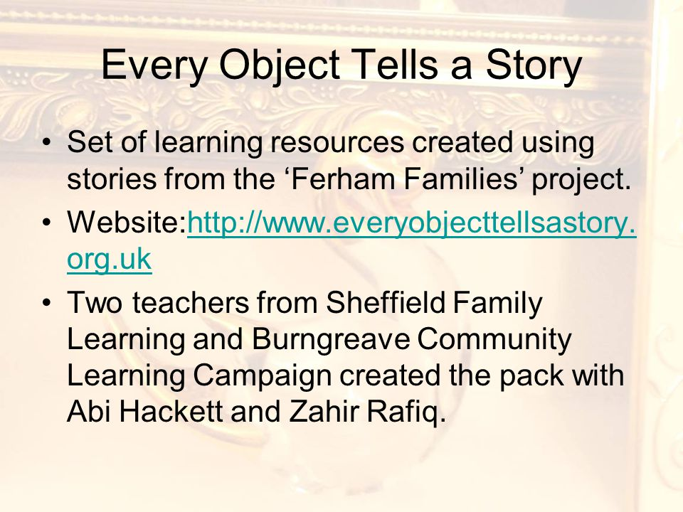Every Object Tells a Story Set of learning resources created using stories from the 'Ferham Families' project.