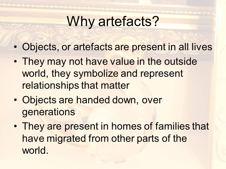 Why artefacts.