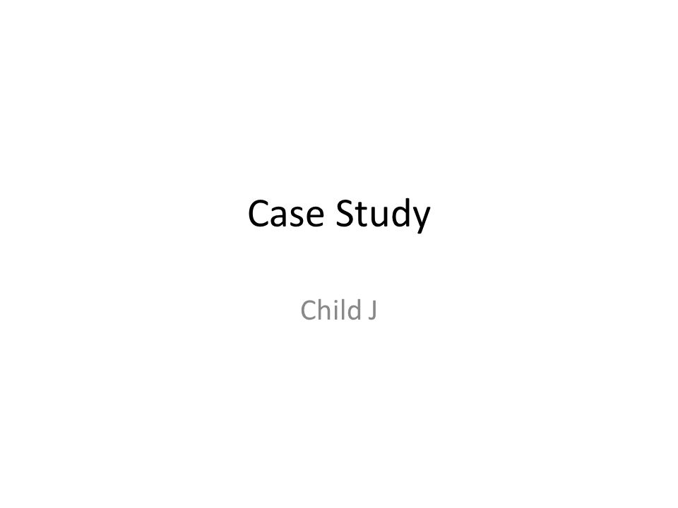 Case Study Child J