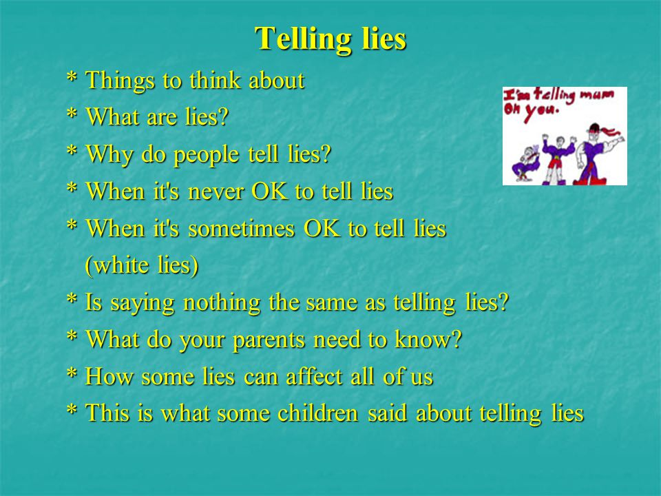 This is what some children said about telling lies If I tell a lie I normally get into trouble. Whoever tells the lie feels sad later on.