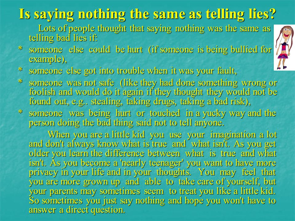 Is saying nothing the same as telling lies? Lots of people thought that saying nothing was the same as telling bad lies if: Lots of people thought tha