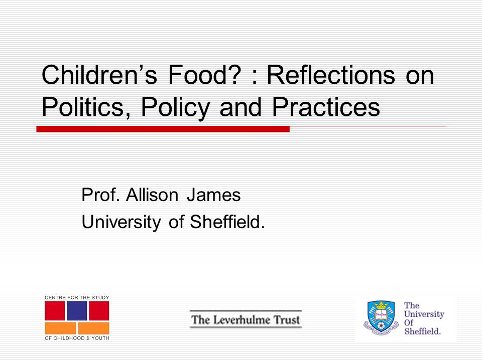 Children's Food. : Reflections on Politics, Policy and Practices Prof.