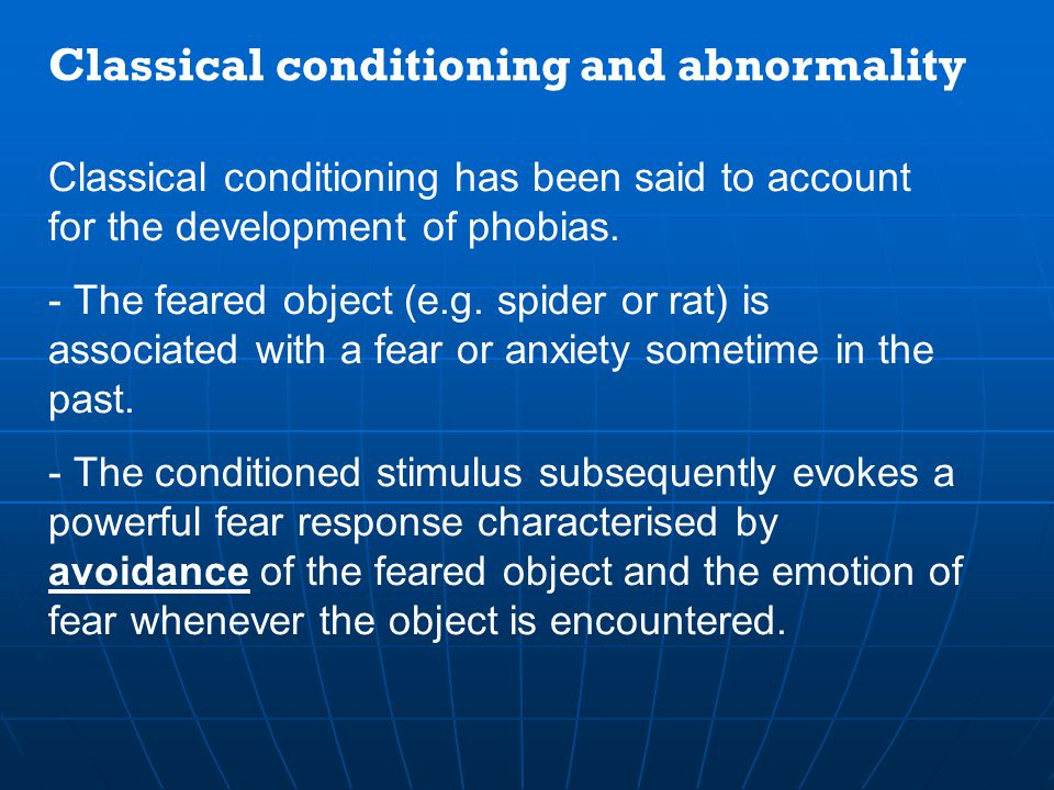 9 How this can cause a phobia….. Classical Conditioning: We learn to associate one thing with another e.g. Child on mum's knee Child sees spider (NS)