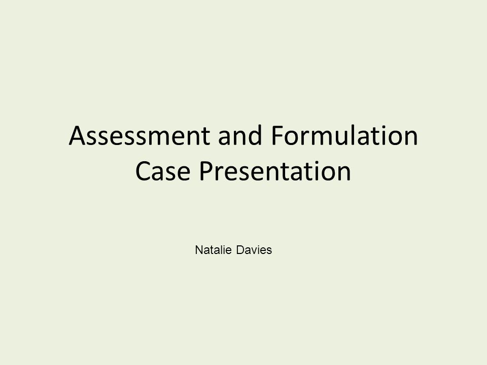 Assessment and Formulation Case Presentation Natalie Davies