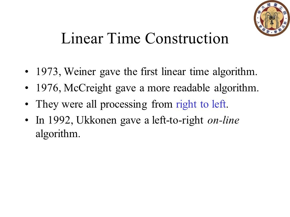 Linear Time Construction 1973, Weiner gave the first linear time algorithm.