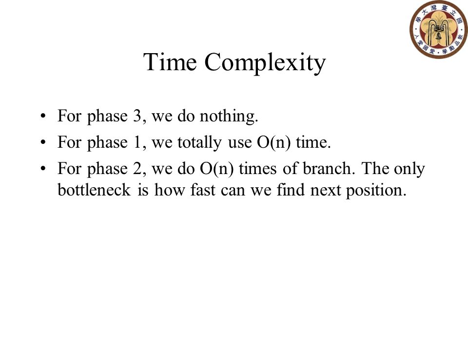 Time Complexity For phase 3, we do nothing. For phase 1, we totally use O(n) time.