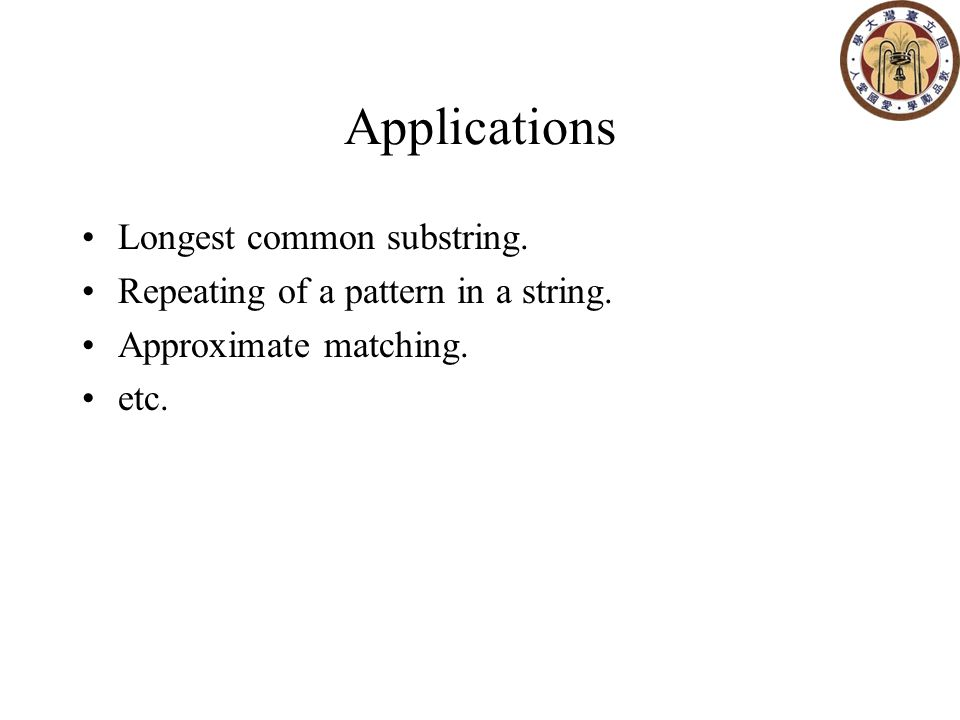 Applications Longest common substring. Repeating of a pattern in a string.