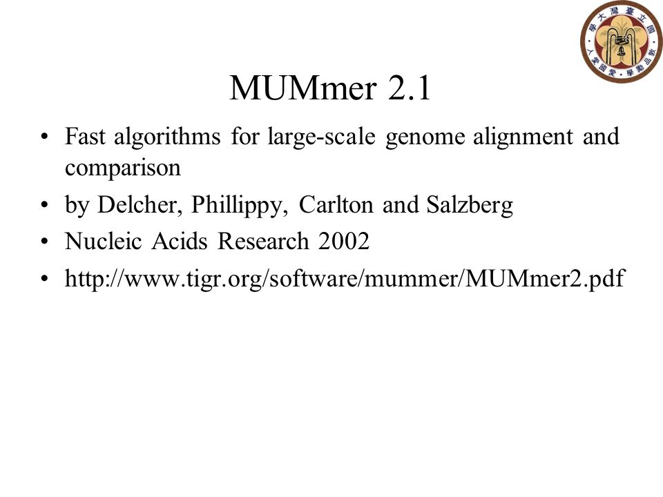 MUMmer 2.1 Fast algorithms for large-scale genome alignment and comparison by Delcher, Phillippy, Carlton and Salzberg Nucleic Acids Research 2002 http://www.tigr.org/software/mummer/MUMmer2.pdf