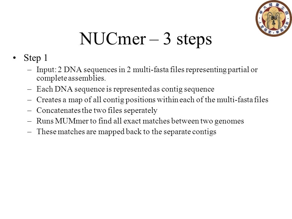 NUCmer – 3 steps Step 1 –Input: 2 DNA sequences in 2 multi-fasta files representing partial or complete assemblies.