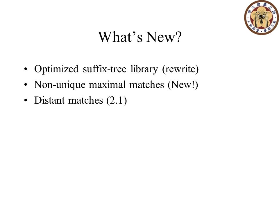 What's New? Optimized suffix-tree library (rewrite) Non-unique maximal matches (New!) Distant matches (2.1)