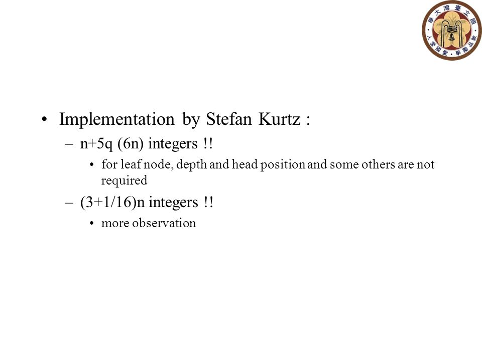 Implementation by Stefan Kurtz : –n+5q (6n) integers !.