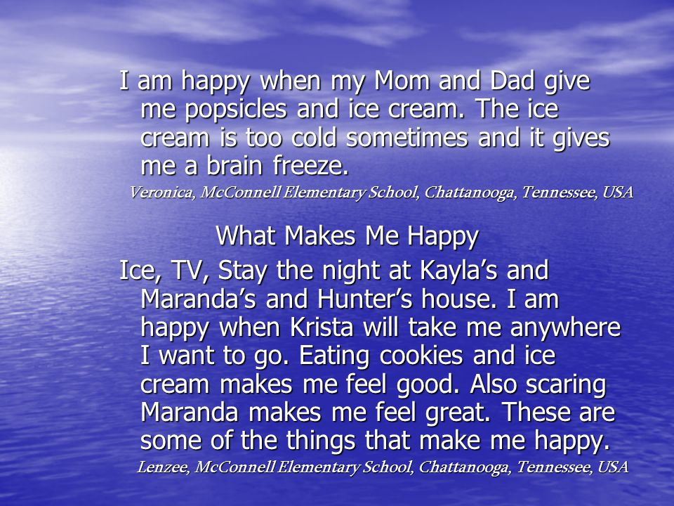 I think happiness is having fun.Happiness is a feeling of enjoyment at a particular time.