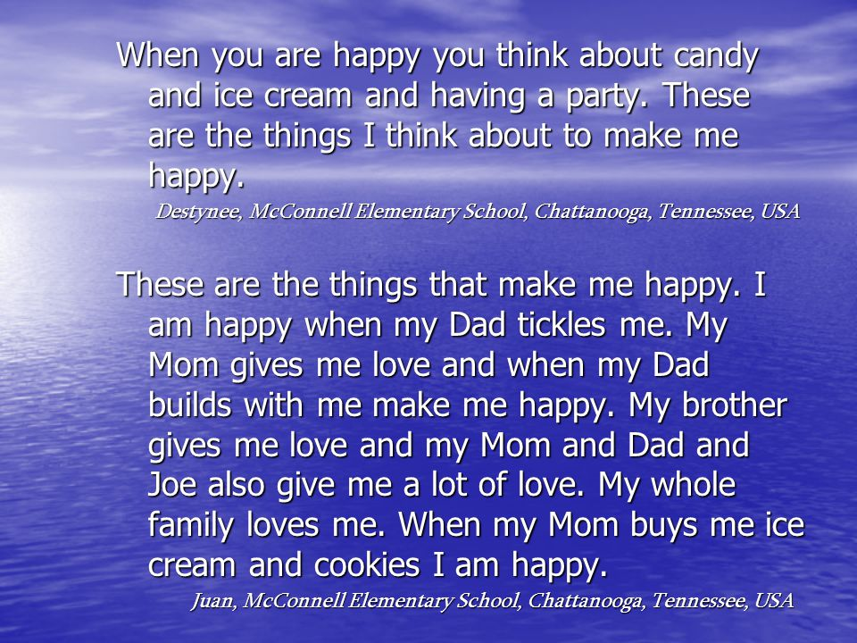 When you are happy you think about candy and ice cream and having a great party.