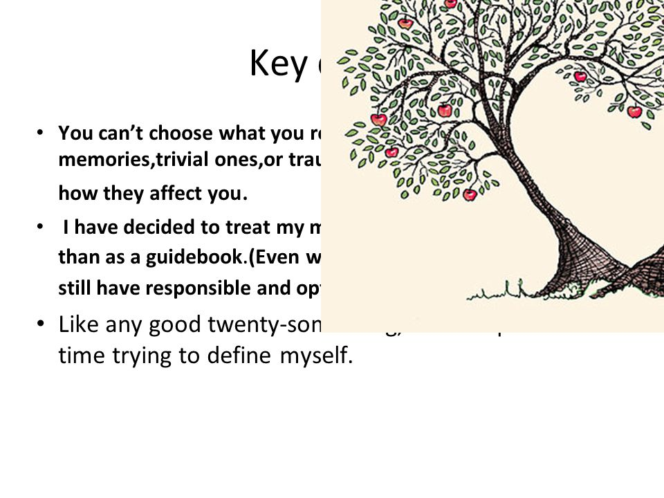Key quote You can't choose what you remember,be they good memories,trivial ones,or traumatic.what you can do is choose how they affect you. I have dec
