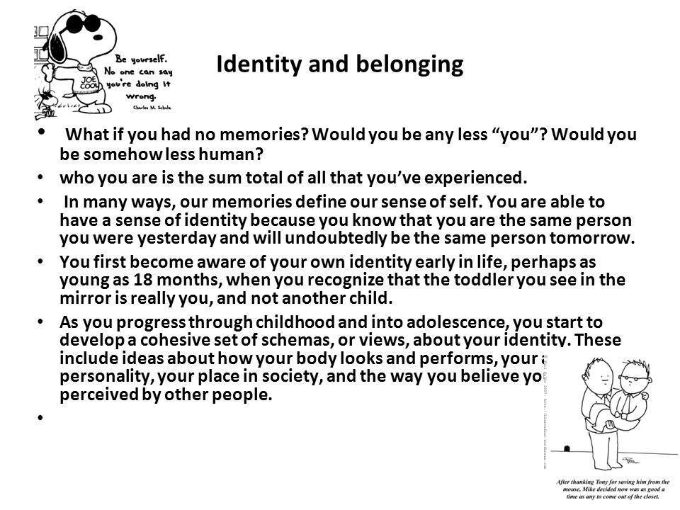 """Identity and belonging What if you had no memories? Would you be any less """"you""""? Would you be somehow less human? who you are is the sum total of all"""