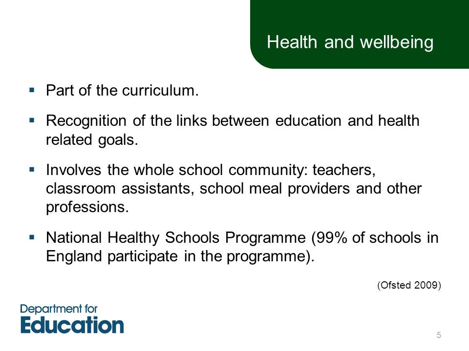 Health and wellbeing  Part of the curriculum.  Recognition of the links between education and health related goals.  Involves the whole school comm