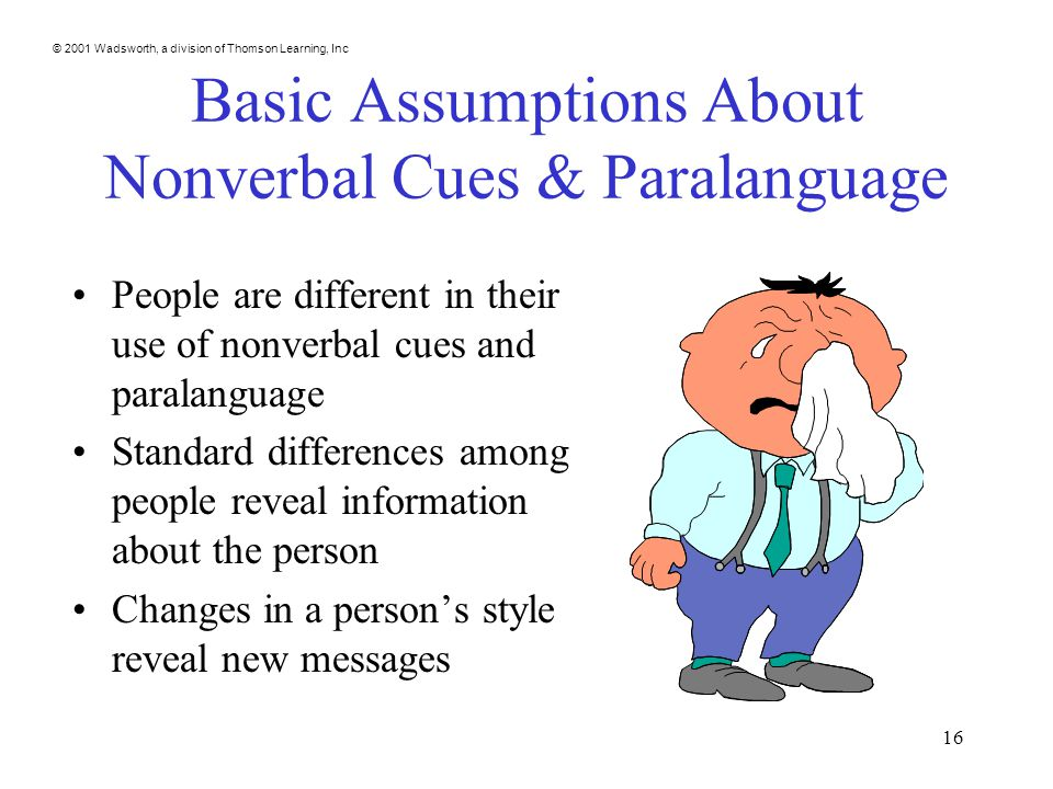 © 2001 Wadsworth, a division of Thomson Learning, Inc 16 Basic Assumptions About Nonverbal Cues & Paralanguage People are different in their use of no