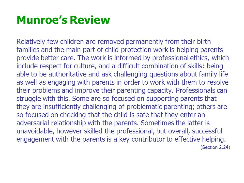 Munroe's Review Relatively few children are removed permanently from their birth families and the main part of child protection work is helping parent