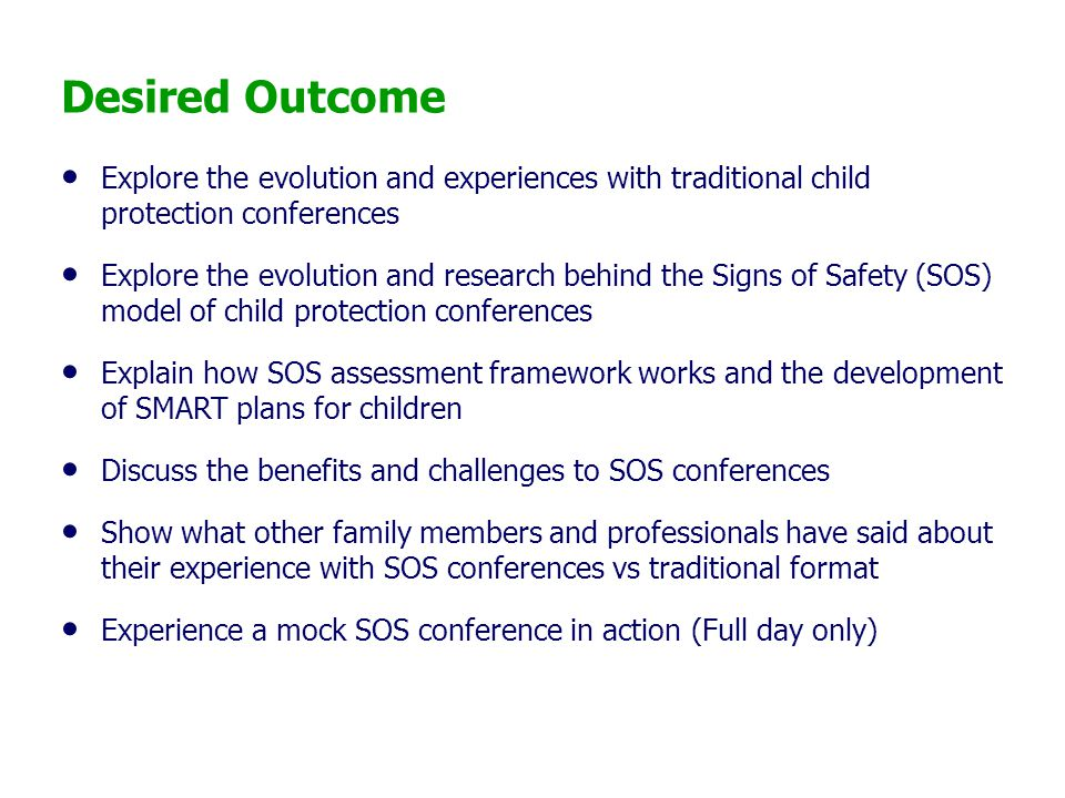 Desired Outcome Explore the evolution and experiences with traditional child protection conferences Explore the evolution and research behind the Sign