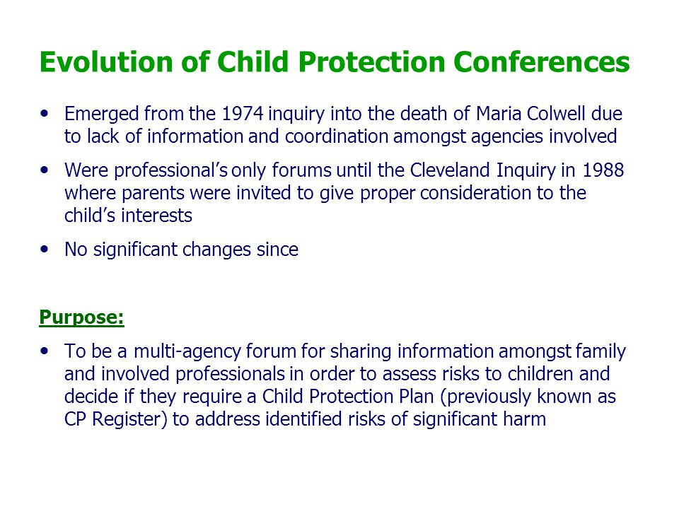 Evolution of Child Protection Conferences Emerged from the 1974 inquiry into the death of Maria Colwell due to lack of information and coordination am